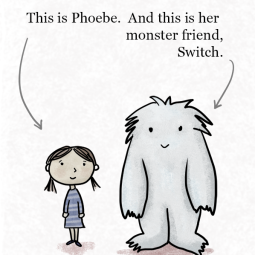 This is Phoebe. And this is her monster friend, Switch.