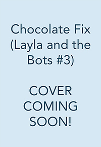 Layla and the Bots: Chocolate Fix placeholder