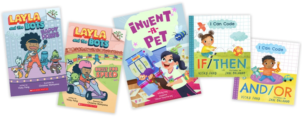 Vicky's 2020 book covers: Layla and the Bots Happy Paws, Layla and the Bots Built for Speed, Invent-a-Pet, I Can Code If/Then, I Can Code And/Or